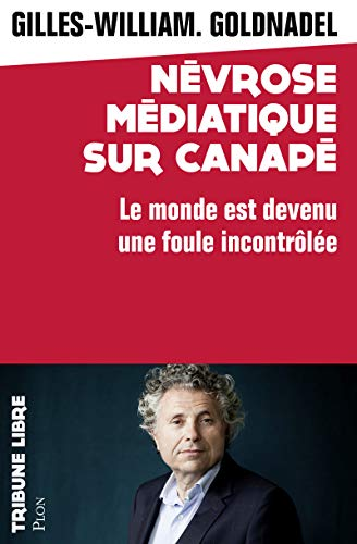 Névroses médiatiques par Gilles William GOLDNADEL