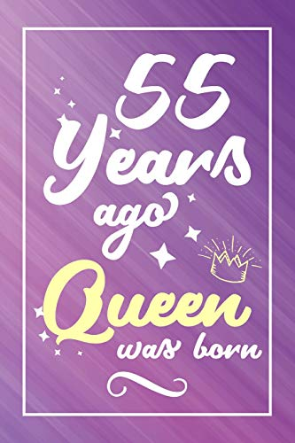 Funny 55th Birthday Shirts 55 Years Old Gifts Ago Queen Was Born Lined Journal Notebook