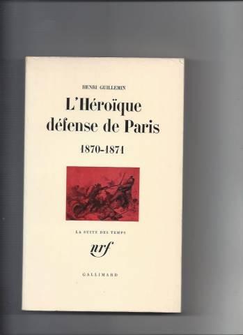 Les origines de la Commune : l'héroïque défense de Paris, 1870-1871