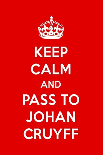 Keep Calm And Pass To Johan Cruyff: Johan Cruyff Designer Notebook por Perfect Papers