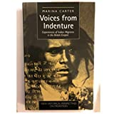 Voices from Indenture: Experiences of Indian Migrants in the British Empire (New Historical Perspectives on Migration)