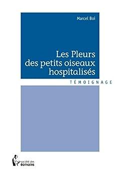 Les Pleurs des petits oiseaux hospitalisés par [Boi, Marcel]