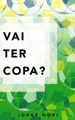 Vai ter Copa? (Portuguese Edition) por Jorge Hori