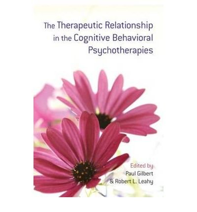 [(The Therapeutic Relationship in the Cognitive Behavioral Psychotherapies)] [ Edited by Prof Paul Gilbert, Edited by Robert L. Leahy ] [March, 2009]