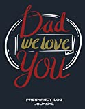 Dad We Love You: Pregnancy Log Journal: Pregnancy Record Book Large Print 8.5 X 11 Pregnancy Memory Book with Monthly to Do Notes