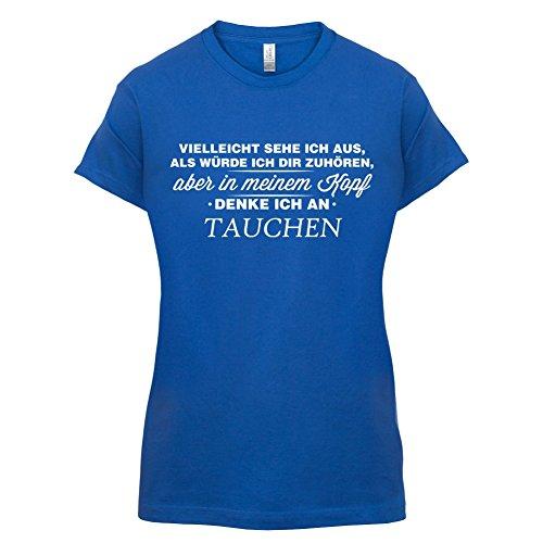 Vielleicht sehe ich aus als würde ich dir zuhören aber in meinem Kopf denke ich an Tauchen - Damen T-Shirt - 14 Farben Royalblau
