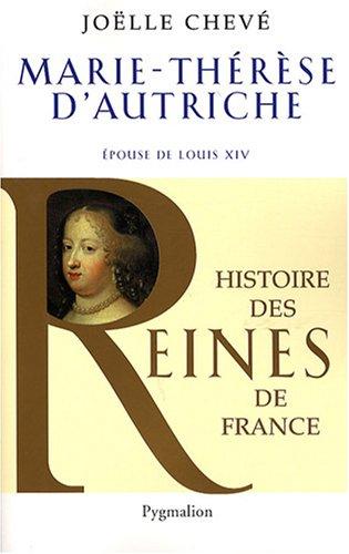 Marie-Thérèse d'Autriche : Epouse de Louis XIV par Joëlle Chevé