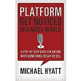 Platform: Get Noticed in a Noisy World Hyatt, Michael ( Author ) May-22-2012 Hardcover