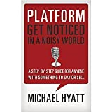 Platform: Get Noticed in a Noisy World [ PLATFORM: GET NOTICED IN A NOISY WORLD ] by Hyatt, Michael (Author ) on May-22-2012 Hardcover