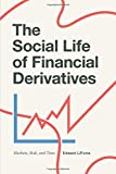 The Social Life of Financial Derivatives: Markets, Risk, and Time (Transactions: Critical Studies in Finance, Economy, and Theo)