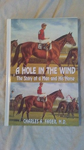 A Hole In The Wind: The Story Of A Man And His Horse por Charles A., M.D. Fager
