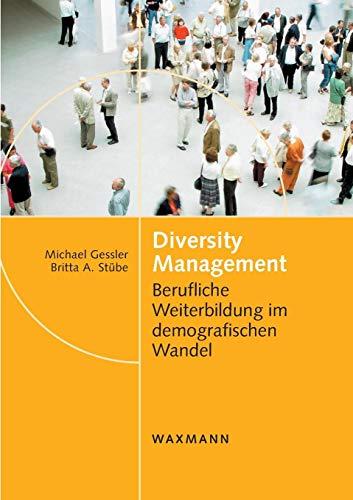 Diversity Management: Berufliche Weiterbildung im demografischen Wandel