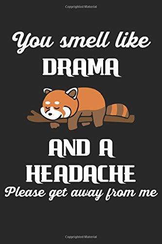 You Smell Like Drama And A Headache Please Get Away From Me: Roter Panda Notizbuch / Tagebuch / Heft mit Blanko Seiten. Notizheft mit Weißen Blanken ... Planer für Termine oder To-Do-Liste.