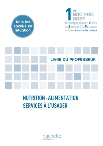 Nutrition-alimentation, services à l'usager 1re Bac Pro ASSP - Livre professeur - Ed. 2012