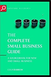 Complete Small Business Guide: A Sourcebook for New and Small Businesses (Capstone Reference) by Professor Colin Barrow (2002-11-12)