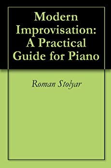 Modern Improvisation: A Practical Guide for Piano (English Edition) par [Stolyar, Roman]