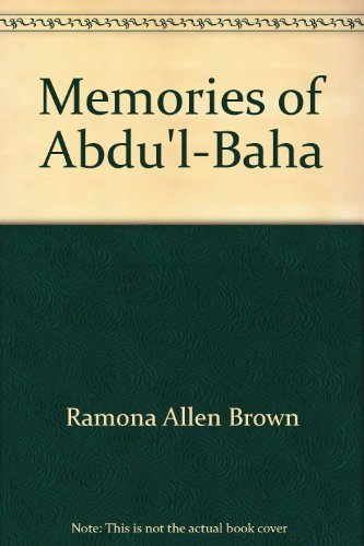 Memories of 'Abdu'l-Baha: Recollections of the Early Days of the Baha'i Faith in California by Ramona Allen Brown (1980-08-02)