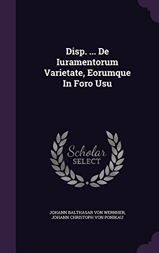 Disp. ... De Iuramentorum Varietate, Eorumque In Foro Usu