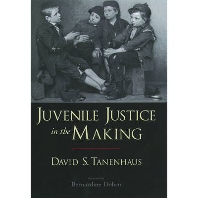 [(Juvenile Justice in the Making )] [Author: David S. Tanenhaus] [Mar-2004]