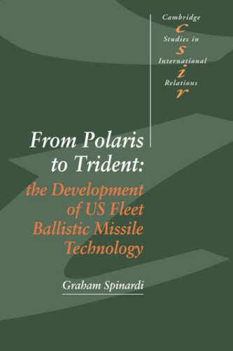 From Polaris to Trident: The Development of US Fleet Ballistic Missile Technology (Cambridge Studies in International Relations)