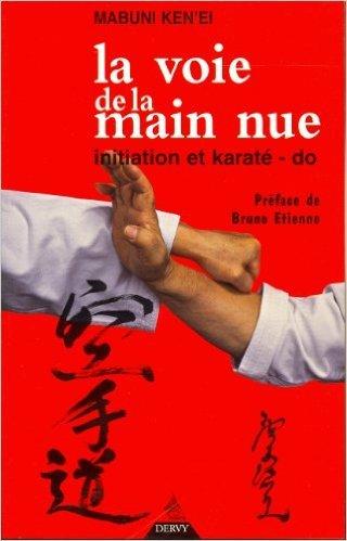La voie de la main nue : Initiation et karat-do de Mabuni Ken'ei ,Bruno Etienne (Prface) ( 26 fvrier 2004 )