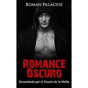 Romance Oscuro: Secuestrada por el Sicario de la Mafia (Novela Romántica y Erótica en Español: Romance Oscuro nº 1)