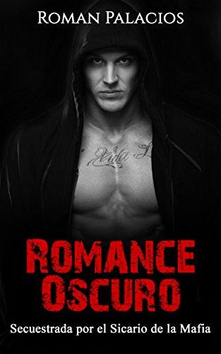Romance Oscuro: Secuestrada por el Sicario de la Mafia (Novela Romántica y Erótica en