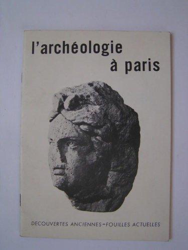 L'Archéologie à Paris : Découvertes anciennes, fouilles actuelles