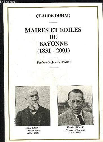 Maires et édiles de Bayonne, 1831-2001 par Claude Duhau