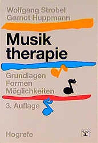 Musiktherapie: Grundlagen - Formen - Möglichkeiten