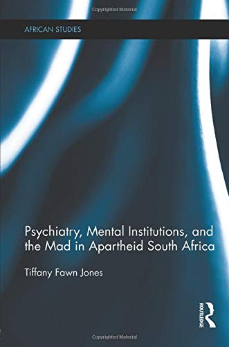 Psychiatry, Mental Institutions, and the Mad in Apartheid South Africa (African Studies)