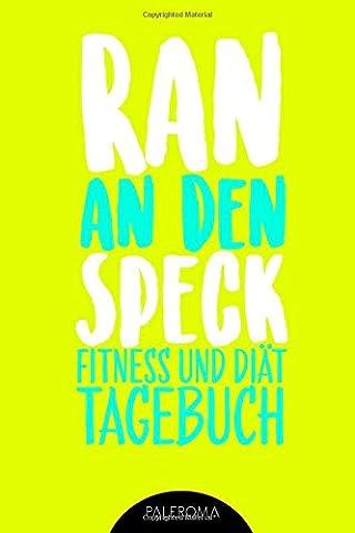 Fitness- und Diät-Tagebuch RAN AN DEN SPECK - Die 99 Tage Challenge: Abnehm- und Fitnesstagebuch zum