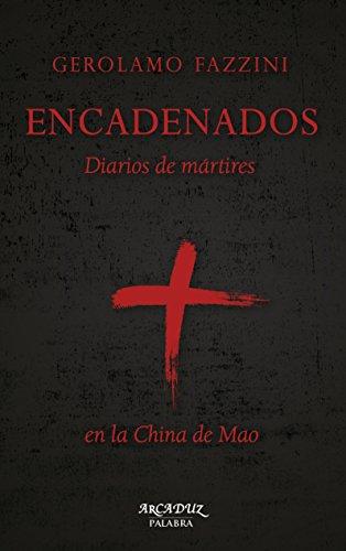 Encadenados. Diarios de mártires en la China de Mao (Arcaduz nº 123)
