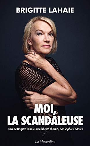Moi, la scandaleuse - Suivi de Brigitte Lahaie, une liberté choisie par Brigitte Lahaie