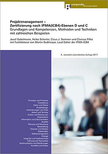 Projektmanagement - Zertifizierung nach IPMA(ICB4)-Ebenen D und C: Grundlagen und Kompetenzelemente, Methoden und Techniken mit zahlreichen Beispielen