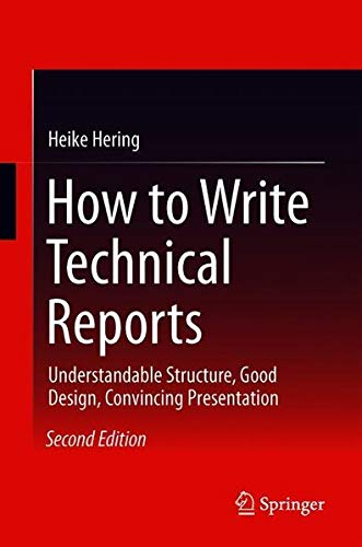 How to Write Technical Reports: Understandable Structure, Good Design, Convincing Presentation