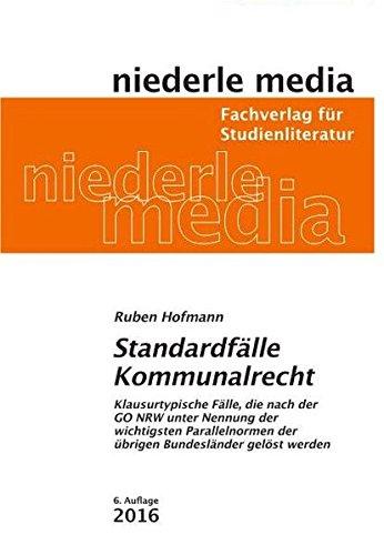 Standardfälle Kommunalrecht: Klausurtypische Fälle, die nach der GO NRW unter Nennung der wichtigsten Parallelnormen der übrigen Bundesländer gelöst werden