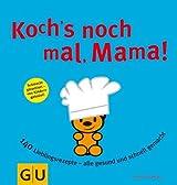 Koch´s nochmal, Mama: 140 Lieblingsrezepte - alle gesund und schnell gemacht (GU Familienküche)
