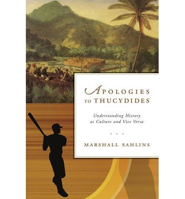 By Sahlins, Marshall ( Author ) [ Apologies to Thucydides: Understanding History as Culture and Vice Versa By Nov-2013 Paperback
