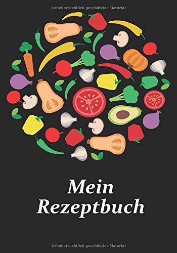 Mein Rezeptbuch: Blanko Kochbuch zum selber ausfüllen mit den liebsten Rezepten. 90 Rezepte mit Inhaltsverzeichnis und Zutatenverzeichnis