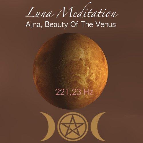 Ajna, Beauty of the Venus - 221,23 Hz Third Eye Meditation