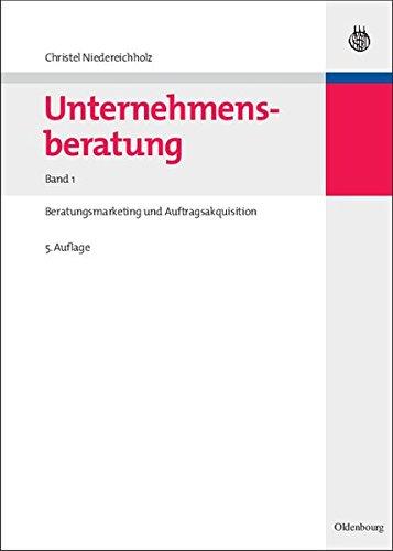 Unternehmensberatung: Band 1: Beratungsmarketing und Auftragsakquisition (Edition Consulting)