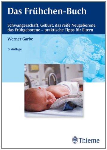 Das Frühchen-Buch: Schwangerschaft, Geburt, das reife Neugeborene, das Frühgeborene