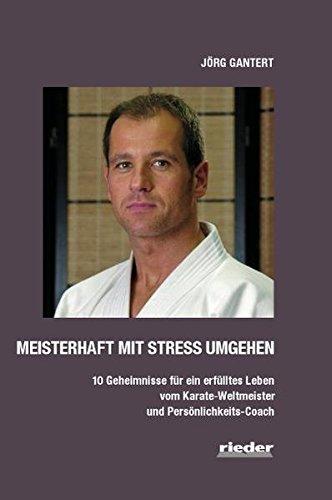 Meisterhaft mit Stress umgehen: 10 Geheimnisse für ein erfülltes Leben