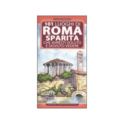 101 Luoghi Di Roma Sparita Che Avresti Voluto E Dovuto Vedere