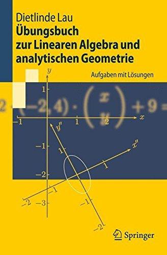 Übungsbuch zur Linearen Algebra und analytischen Geometrie: Aufgaben mit Lösungen (Springer-Lehrbuch)