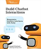 Build Chatbot Interactions: Responsive, Intuitive Interfaces with Ruby (English Edition)
