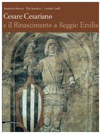 Cesare Cesariano e il Rinascimento a Reggio Emilia. Ediz. illustrata