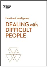 Dealing with Difficult People (HBR Emotional Intelligence)