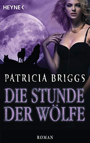 Die Stunde der Wölfe: Alpha & Omega 5 - Roman (Bücher Patricia Briggs Von)